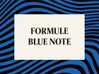 FORMULE BLUE NOTE